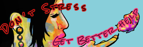 Don't Stress Get Better Help